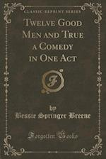 Twelve Good Men and True a Comedy in One Act (Classic Reprint) af Bessie Springer Breene
