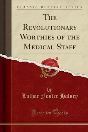 The Revolutionary Worthies of the Medical Staff (Classic Reprint) af Luther Foster Halsey
