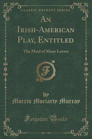 An Irish-American Play, Entitled af Morris Moriarty Murray