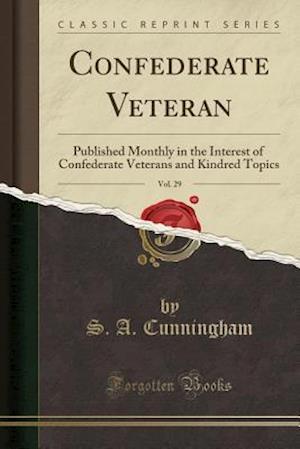 Confederate Veteran, Vol. 29 af S. a. Cunningham