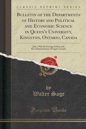 Bulletin of the Departments of History and Political and Economic Science in Queen's University, Kingston, Ontario, Canada af Walter Sage