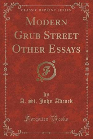 Modern Grub Street Other Essays (Classic Reprint) af A. St John Adcock