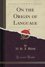 On the Origin of Language (Classic Reprint)