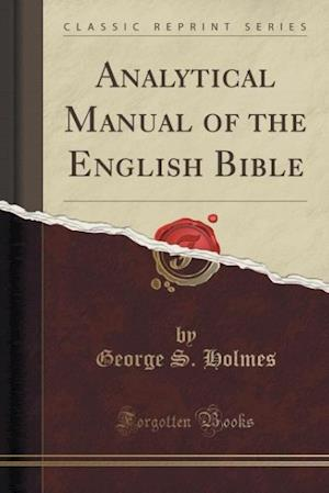 Analytical Manual of the English Bible (Classic Reprint) af George S. Holmes