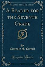 A Reader for the Seventh Grade (Classic Reprint)