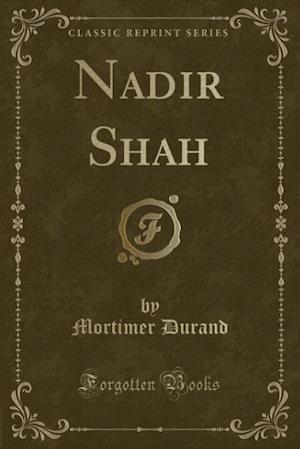 Nadir Shah (Classic Reprint) af Mortimer Durand
