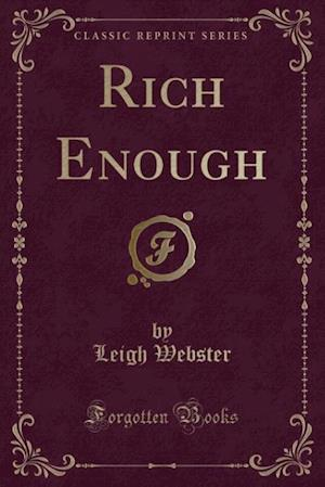 Rich Enough (Classic Reprint) af Leigh Webster