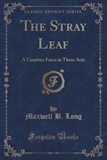 The Stray Leaf af Maxwell B. Long