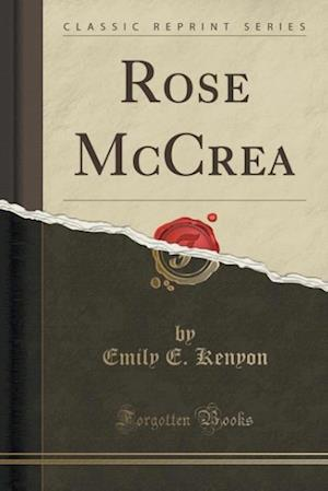 Rose McCrea (Classic Reprint) af Emily E. Kenyon