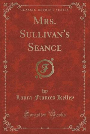 Mrs. Sullivan's Seance (Classic Reprint) af Laura Frances Kelley