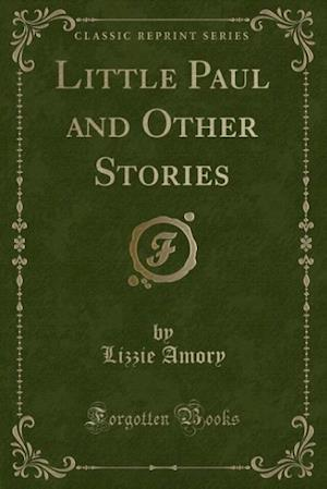 Little Paul and Other Stories (Classic Reprint) af Lizzie Amory