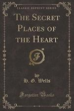The Secret Places of the Heart (Classic Reprint)
