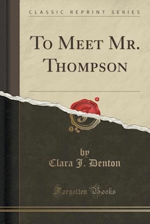 To Meet Mr. Thompson (Classic Reprint) af Clara J. Denton