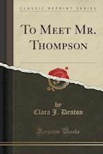 To Meet Mr. Thompson (Classic Reprint) af Clara J. Denton