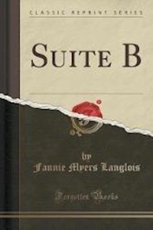 Suite B (Classic Reprint) af Fannie Myers Langlois