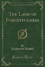 The Land of Forgetfulness (Classic Reprint) af Katharine Kester