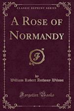 A Rose of Normandy (Classic Reprint)