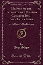 Memoirs of the Extraordinary Military Career of John Shipp, Late a Lieut.