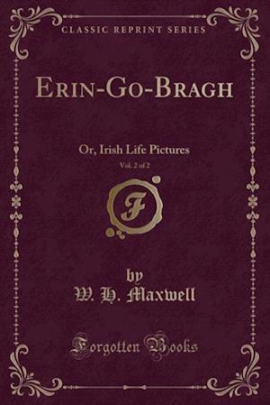 Erin-Go-Bragh, Vol. 2 of 2 af W. H. Maxwell