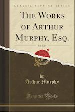 The Works of Arthur Murphy, Esq., Vol. 2 of 7 (Classic Reprint)