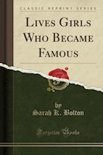 Lives Girls Who Became Famous (Classic Reprint) af Sarah K. Bolton