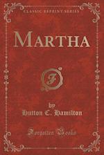 Martha (Classic Reprint) af Hutton C. Hamilton