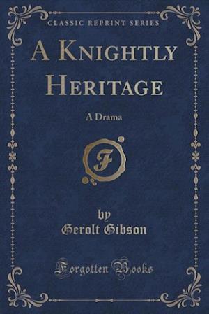 A Knightly Heritage af Gerolt Gibson