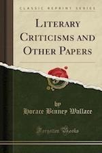 Literary Criticisms and Other Papers (Classic Reprint)