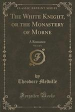 The White Knight, or the Monastery of Morne, Vol. 3 of 3 af Theodore Melville