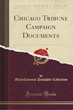 Chicago Tribune Campaign Documents (Classic Reprint)