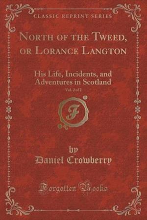 North of the Tweed, or Lorance Langton, Vol. 2 of 2 af Daniel Crowberry