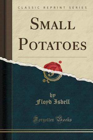 Small Potatoes (Classic Reprint) af Floyd Isbell