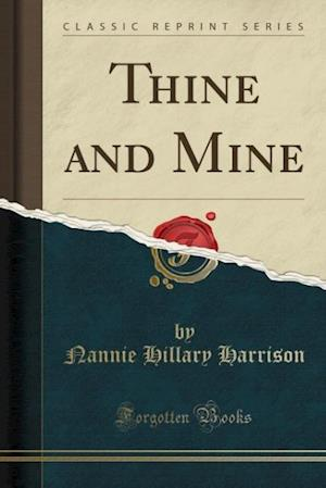 Thine and Mine (Classic Reprint) af Nannie Hillary Harrison