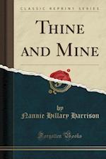 Thine and Mine (Classic Reprint) af Nannie Hillary Harrison
