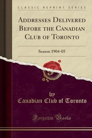 Addresses Delivered Before the Canadian Club of Toronto af Canadian Club of Toronto