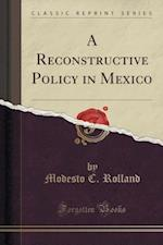 A Reconstructive Policy in Mexico (Classic Reprint) af Modesto C. Rolland