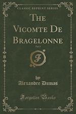 The Vicomte de Bragelonne, Vol. 3 (Classic Reprint)