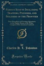 Famous Scouts Including Trappers, Pioneers, and Soldiers of the Frontier af Charles H. L. Johnston