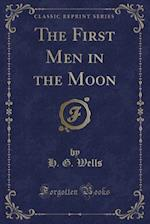 The First Men in the Moon (Classic Reprint)