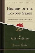 History of the London Stage af H. Barton Baker