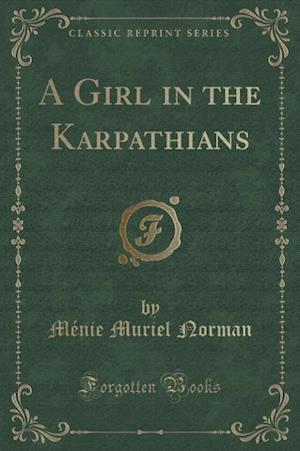 A Girl in the Karpathians (Classic Reprint) af Menie Muriel Norman