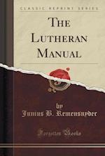 The Lutheran Manual (Classic Reprint) af Junius B. Remensnyder