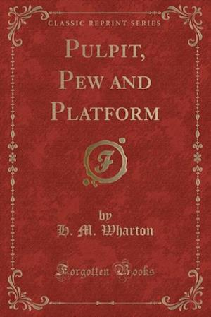 Pulpit, Pew and Platform (Classic Reprint) af H. M. Wharton