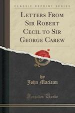 Letters from Sir Robert Cecil to Sir George Carew (Classic Reprint)