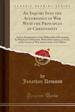 An  Inquiry Into the Accordancy of War with the Principles of Christianity
