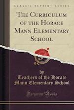 The Curriculum of the Horace Mann Elementary School (Classic Reprint)