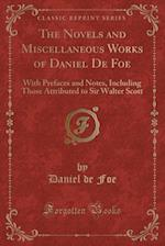 The Novels and Miscellaneous Works of Daniel de Foe