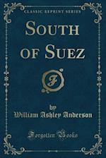 South of Suez (Classic Reprint) af William Ashley Anderson