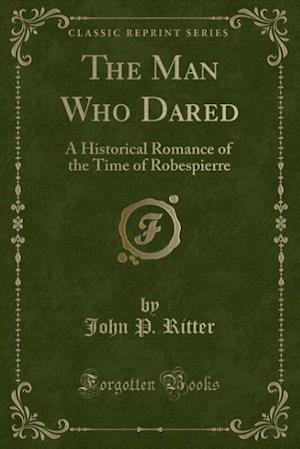 The Man Who Dared af John P. Ritter