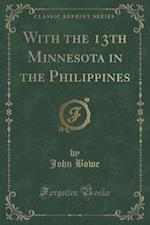 With the 13th Minnesota in the Philippines (Classic Reprint)